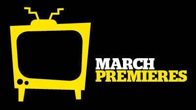 March TV Premieres